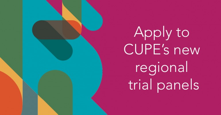 Apply to CUPE's new regional trial panels