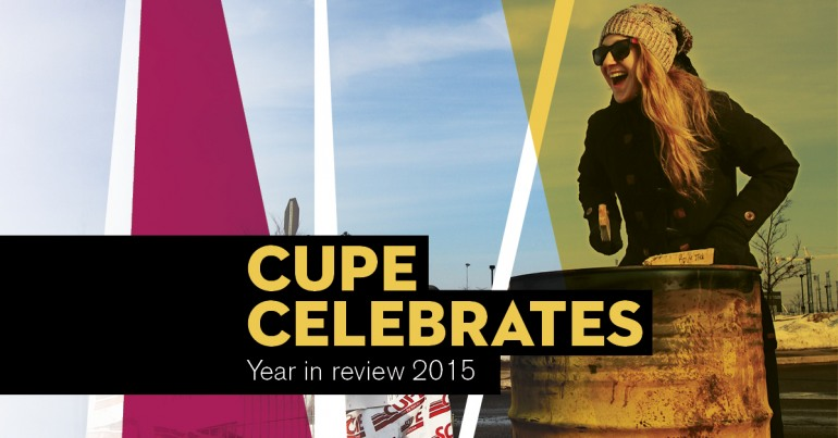CUPE Celebrates: our annual report 2015