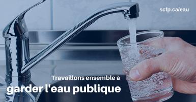 Travaillons ensemble à garder l'eau publique