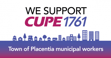 We support CUPE 1761 Placentia municipal workers
