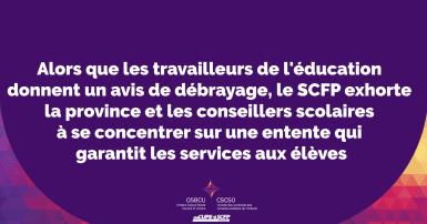Alors que les travailleurs de l'éducation dorment un avis de débrayage, le SCFP exhorte la province et les conseillers scolaires à se concentrer sur une entente qui garantit les services aux élèves