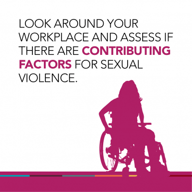 Look around your workplace and assess if there are contributing factors for sexual violence.