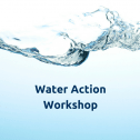 Water Action Workshop